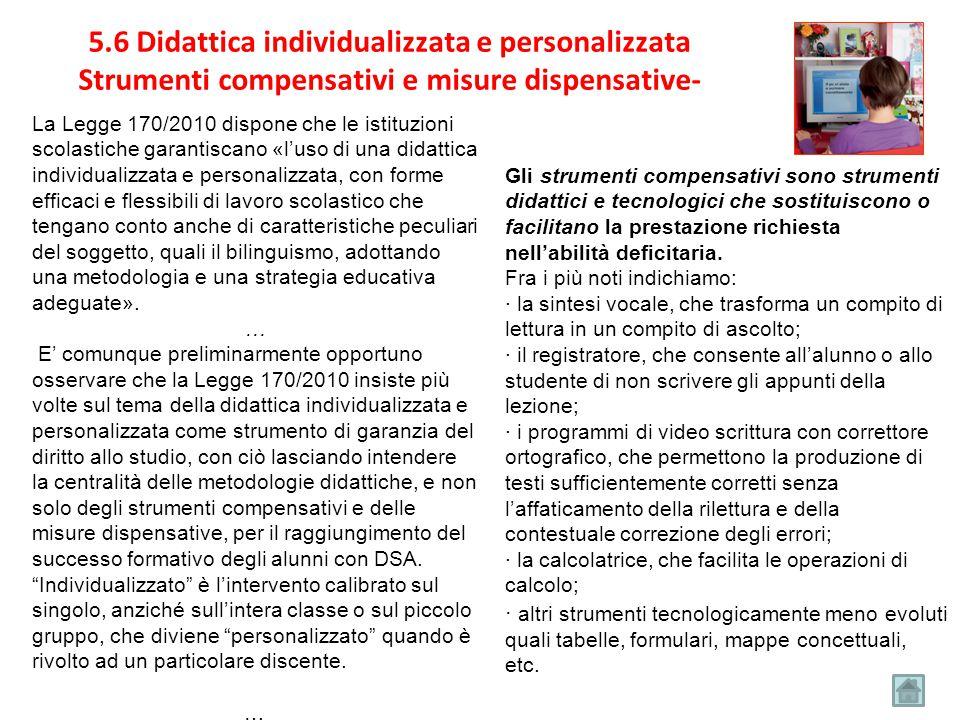La Legge 170/2010 dispone che le istituzioni scolastiche garantiscano «l'uso di una didattica individualizzata e personalizzata, con forme efficaci e