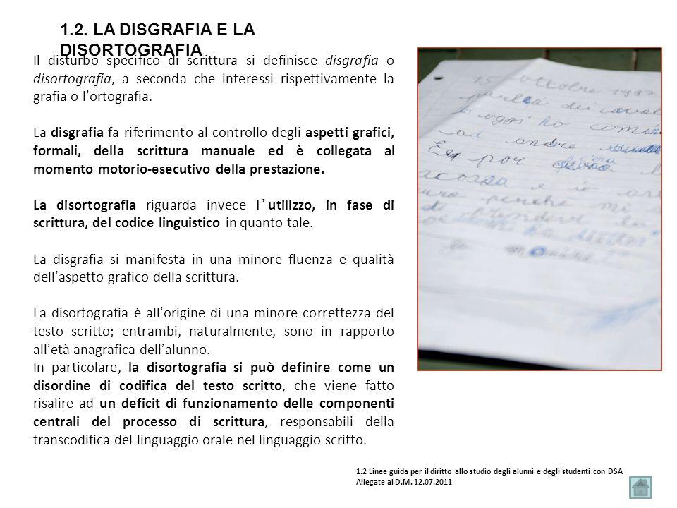 1.2. LA DISGRAFIA E LA DISORTOGRAFIA Il disturbo specifico di scrittura si definisce disgrafia o disortografia, a seconda che interessi rispettivament