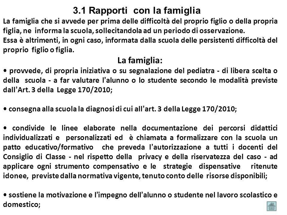 3.1 Rapporti con la famiglia La famiglia che si avvede per prima delle difficoltà del proprio figlio o della propria figlia, ne informa la scuola, sol