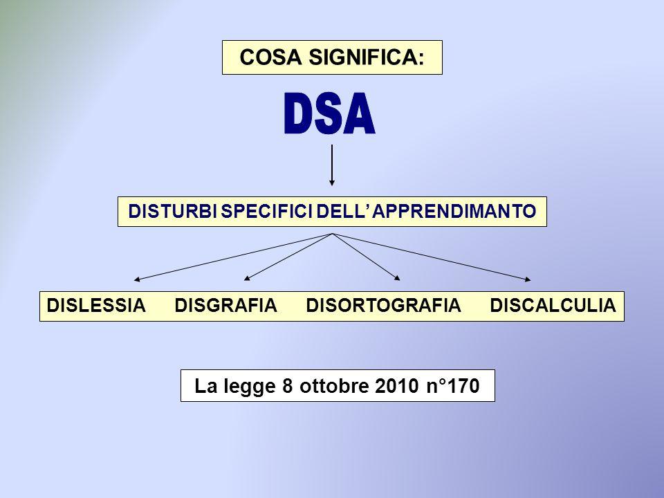 DISTURBI SPECIFICI DELL' APPRENDIMANTO DISLESSIA DISGRAFIA DISORTOGRAFIA DISCALCULIA COSA SIGNIFICA: La legge 8 ottobre 2010 n°170