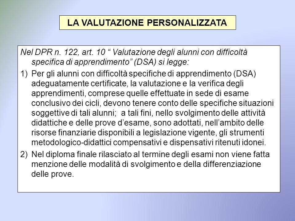 """LA VALUTAZIONE PERSONALIZZATA Nel DPR n. 122, art. 10 """" Valutazione degli alunni con difficoltà specifica di apprendimento"""" (DSA) si legge: 1)Per gli"""