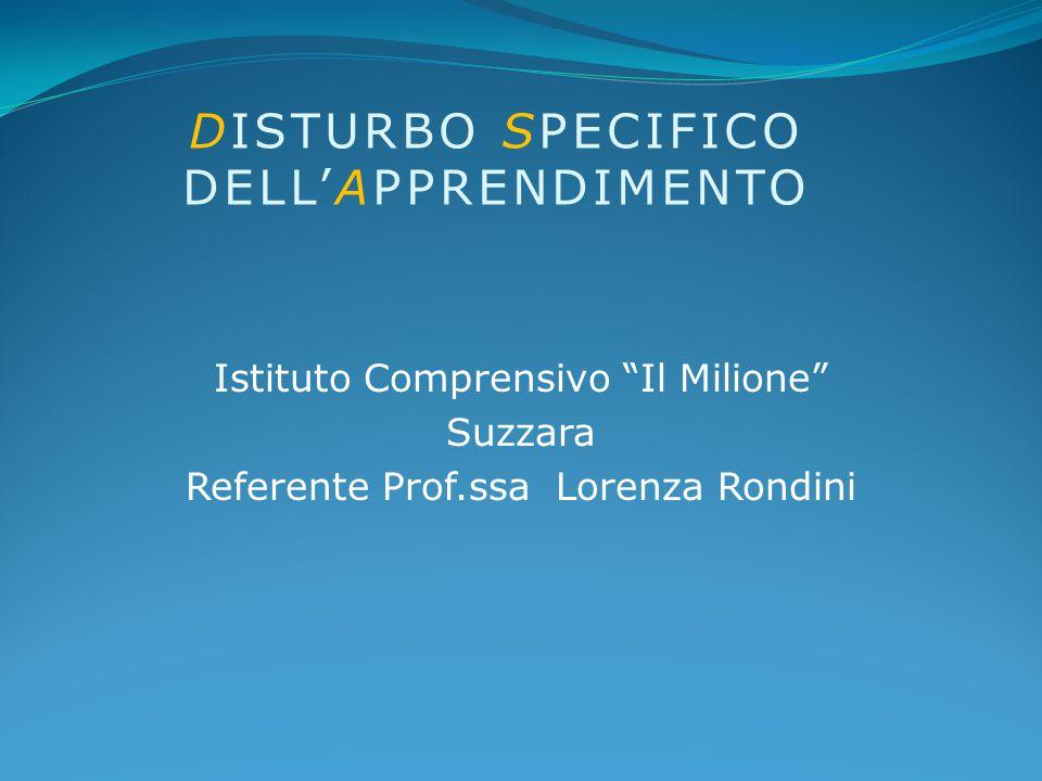 DISTURBO SPECIFICO DELL'APPRENDIMENTO Istituto Comprensivo Il Milione Suzzara Referente Prof.ssa Lorenza Rondini
