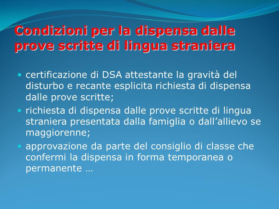Condizioni per la dispensa dalle prove scritte di lingua straniera certificazione di DSA attestante la gravità del disturbo e recante esplicita richie