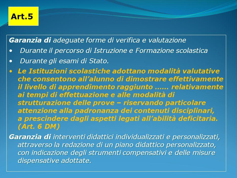 Art.5 Garanzia di adeguate forme di verifica e valutazione Durante il percorso di Istruzione e Formazione scolastica Durante il percorso di Istruzione e Formazione scolastica Durante gli esami di Stato.