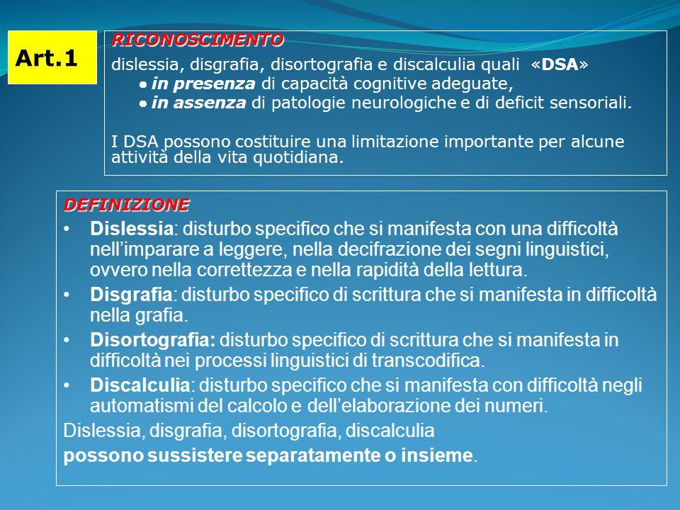 Art.1RICONOSCIMENTO dislessia, disgrafia, disortografia e discalculia quali «DSA» ●in presenza di capacità cognitive adeguate, ●in assenza di patologie neurologiche e di deficit sensoriali.