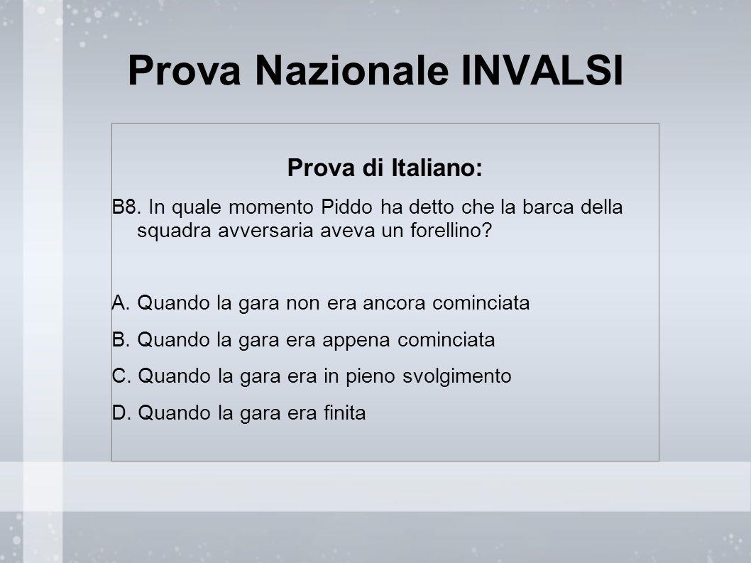 Prova Nazionale INVALSI Prova di Italiano: B8. In quale momento Piddo ha detto che la barca della squadra avversaria aveva un forellino? A. Quando la