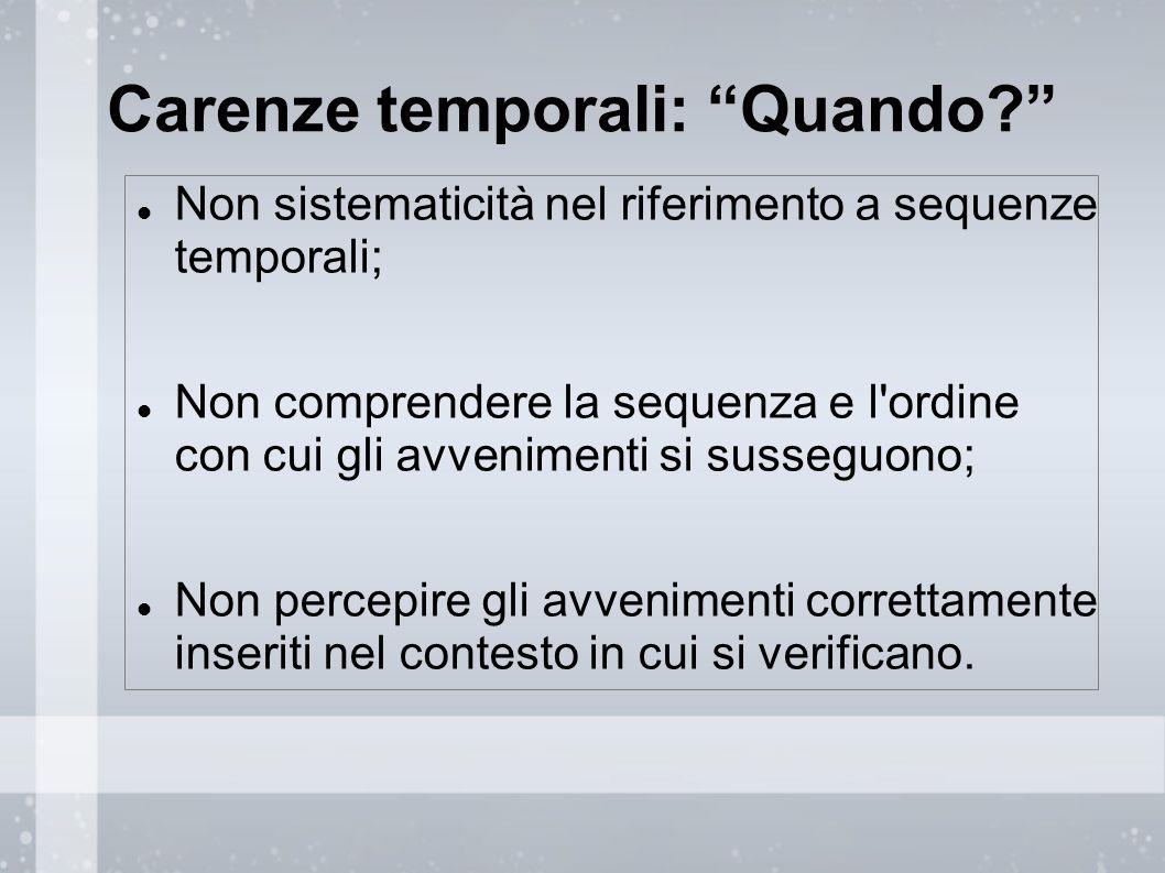 """Carenze temporali: """"Quando?"""" Non sistematicità nel riferimento a sequenze temporali; Non comprendere la sequenza e l'ordine con cui gli avvenimenti si"""