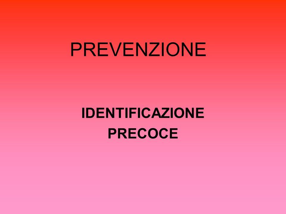 PREVENZIONE IDENTIFICAZIONE PRECOCE