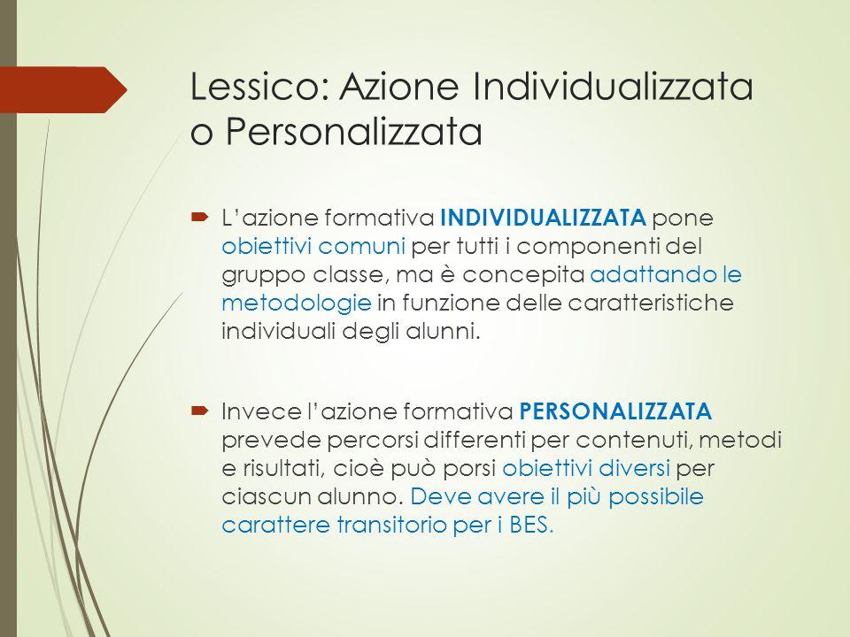 Lessico: Azione Individualizzata o Personalizzata  L'azione formativa INDIVIDUALIZZATA pone obiettivi comuni per tutti i componenti del gruppo classe