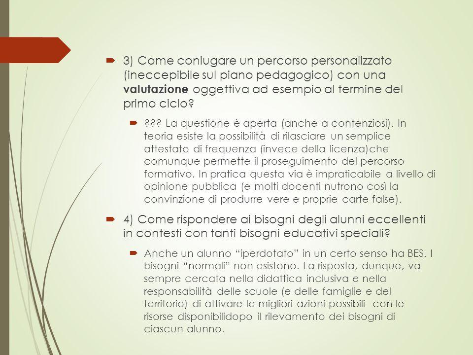  3) Come coniugare un percorso personalizzato (ineccepibile sul piano pedagogico) con una valutazione oggettiva ad esempio al termine del primo ciclo