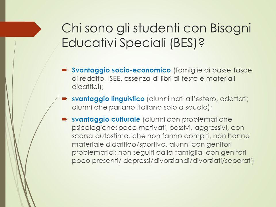Chi sono gli studenti con Bisogni Educativi Speciali (BES)?  Svantaggio socio-economico (famiglie di basse fasce di reddito, ISEE, assenza di libri d
