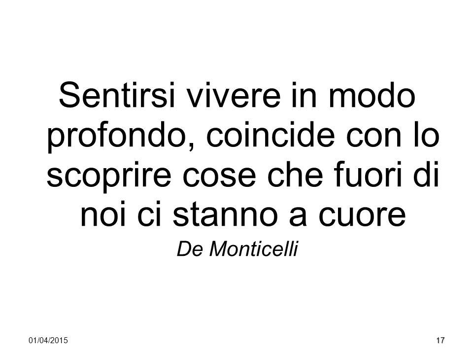 1701/04/2015 Sentirsi vivere in modo profondo, coincide con lo scoprire cose che fuori di noi ci stanno a cuore De Monticelli