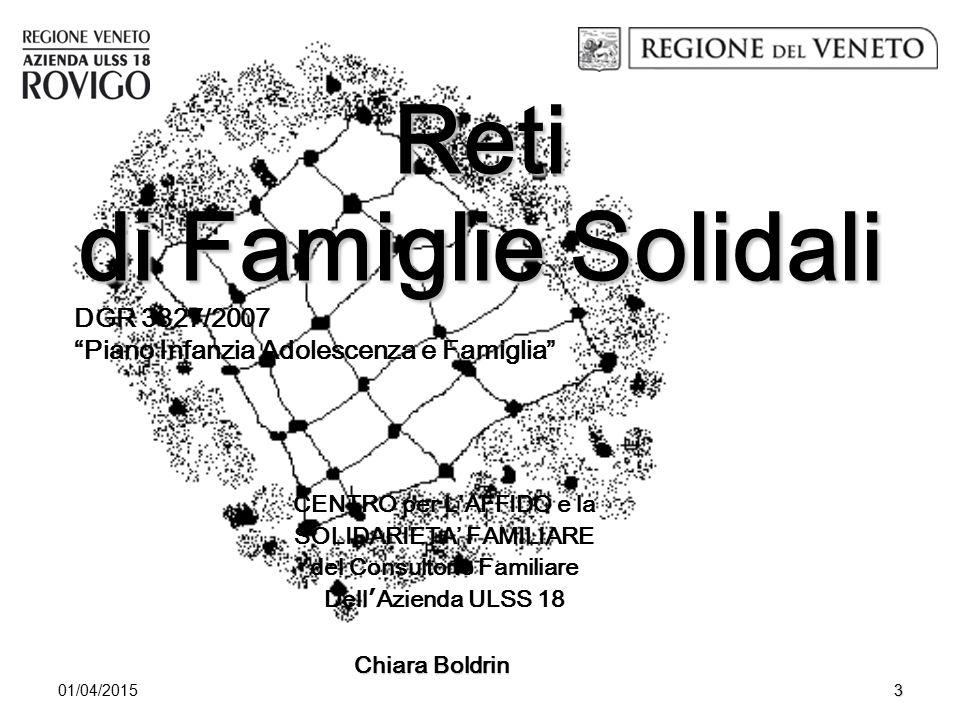 """01/04/20153 Reti di Famiglie Solidali Chiara Boldrin DGR 3827/2007 """"Piano Infanzia Adolescenza e Famiglia"""" CENTRO per L'AFFIDO e la SOLIDARIETA' FAMIL"""