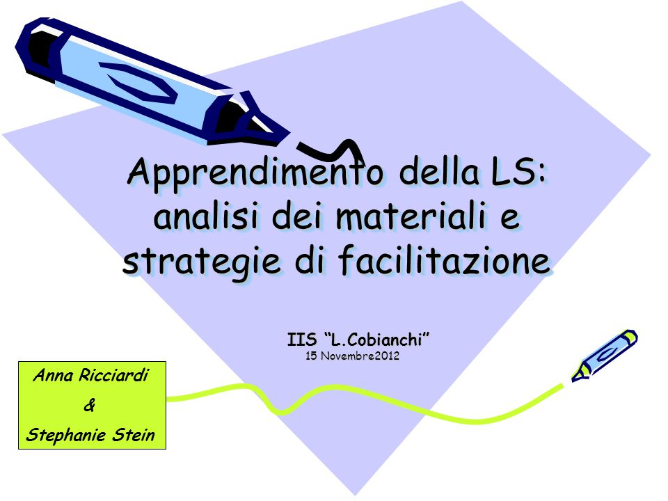 """Apprendimento della LS: analisi dei materiali e strategie di facilitazione IIS """"L.Cobianchi"""" IIS """"L.Cobianchi"""" 15 Novembre2012 Anna Ricciardi & Stepha"""