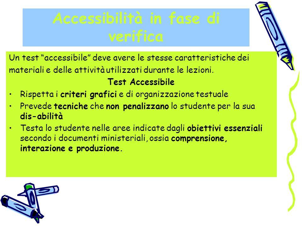"""Accessibilità in fase di verifica Un test """"accessibile"""" deve avere le stesse caratteristiche dei materiali e delle attività utilizzati durante le lezi"""