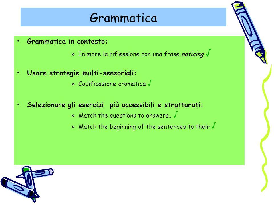 Grammatica Grammatica in contesto: »Iniziare la riflessione con una frase noticing √ Usare strategie multi-sensoriali: »Codificazione cromatica √ Sele