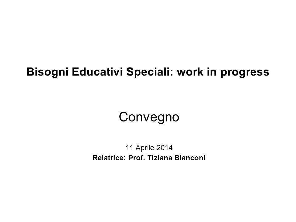Bisogni Educativi Speciali: work in progress Convegno 11 Aprile 2014 Relatrice: Prof.