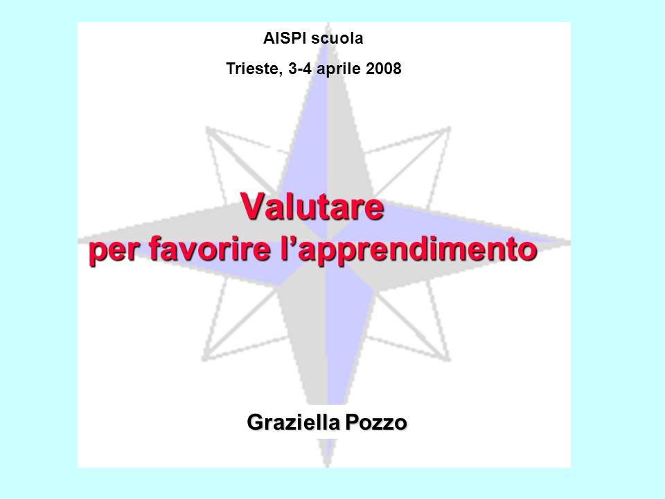 AISPI scuola Trieste, 3-4 aprile 2008 Graziella Pozzo Valutare per favorire l'apprendimento
