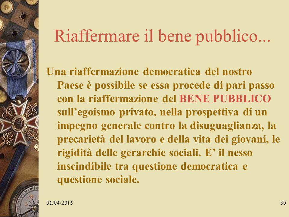 01/04/201530 Riaffermare il bene pubblico...