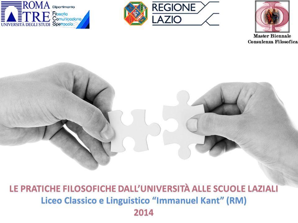 LE PRATICHE FILOSOFICHE DALL'UNIVERSITÀ ALLE SCUOLE LAZIALI Liceo Classico e Linguistico Immanuel Kant (RM) 2014