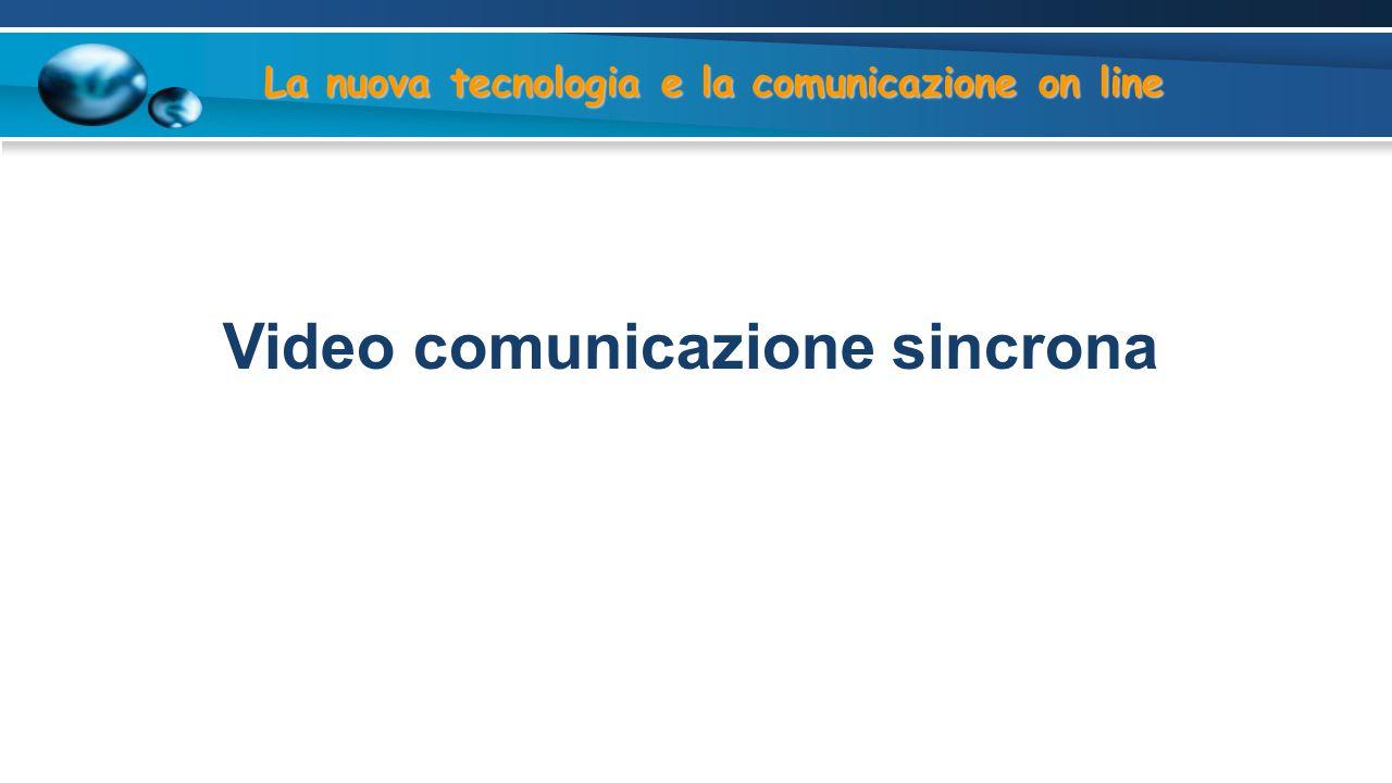 Video comunicazione sincrona La nuova tecnologia e la comunicazione on line