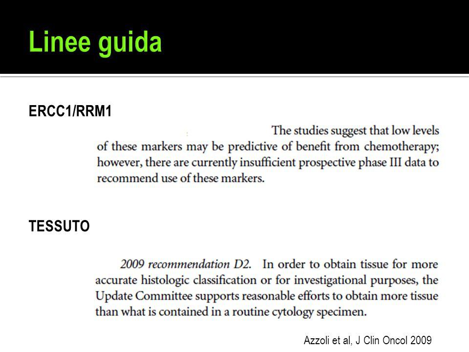 ERCC1/RRM1 TESSUTO Azzoli et al, J Clin Oncol 2009