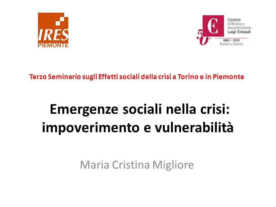 Emergenze sociali nella crisi: impoverimento e vulnerabilità Maria Cristina Migliore Terzo Seminario sugli Effetti sociali della crisi a Torino e in Piemonte