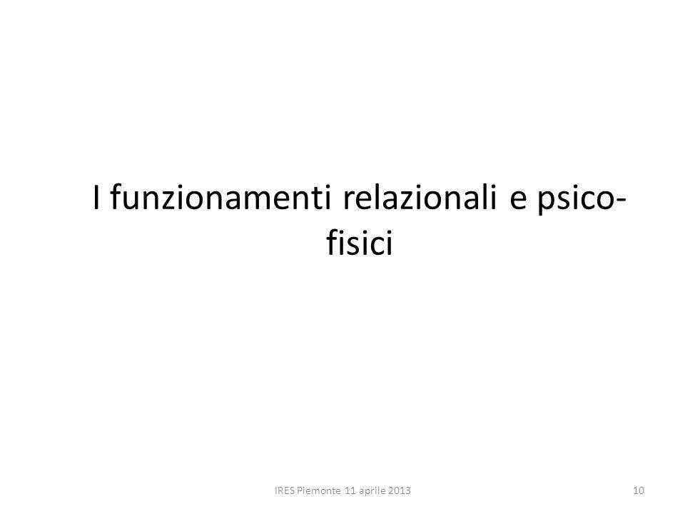 I funzionamenti relazionali e psico- fisici IRES Piemonte 11 aprile 201310