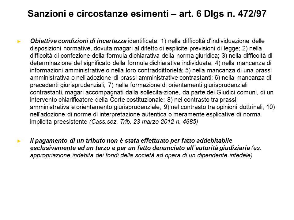 Sanzioni e circostanze esimenti – art. 6 Dlgs n. 472/97 ► Obiettive condizioni di incertezza identificate: 1) nella difficoltà d'individuazione delle
