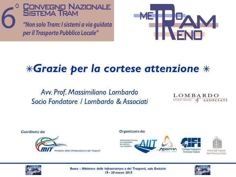 Roma – Ministero delle Infrastrutture e dei Trasporti, sala Emiciclo 19 - 20 marzo 2015 19 - 20 marzo 2015 Coordinato da: Organizzato da: ✴ Grazie per la cortese attenzione ✴ Avv.
