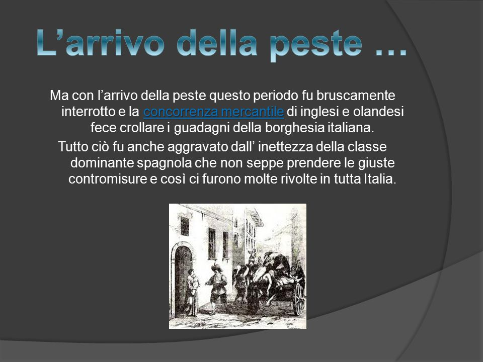 concorrenza mercantile Ma con l'arrivo della peste questo periodo fu bruscamente interrotto e la concorrenza mercantile di inglesi e olandesi fece crollare i guadagni della borghesia italiana.