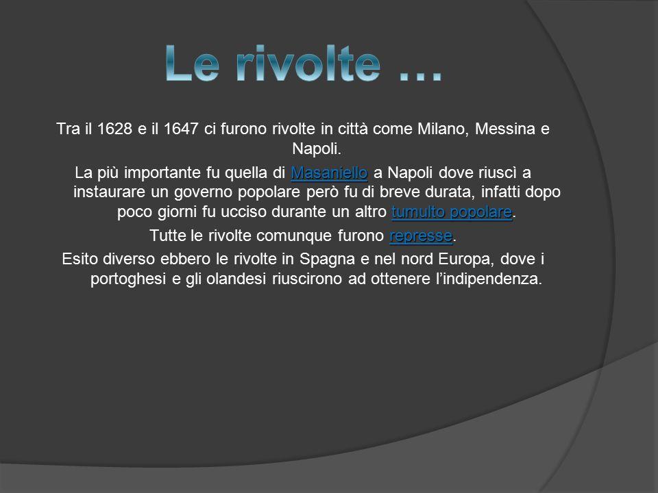 Tra il 1628 e il 1647 ci furono rivolte in città come Milano, Messina e Napoli.