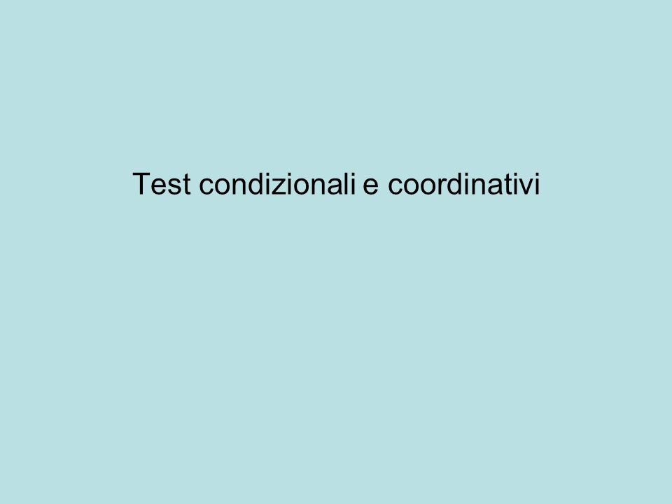 Test condizionali e coordinativi