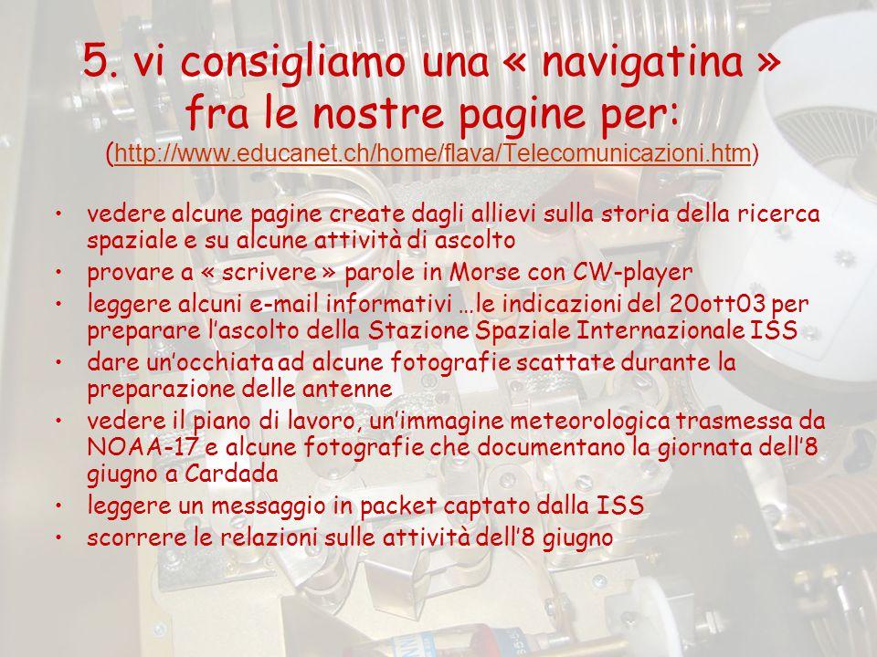 5. vi consigliamo una « navigatina » fra le nostre pagine per: ( http://www.educanet.ch/home/flava/Telecomunicazioni.htm) http://www.educanet.ch/home/