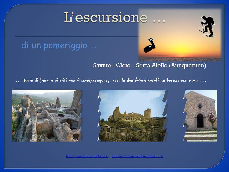 di un pomeriggio … Savuto – Cleto – Serra Aiello (Antiquarium) http://www.comune.cleto.cs.ithttp://www.comune.cleto.cs.it - http://www.comune.serradai