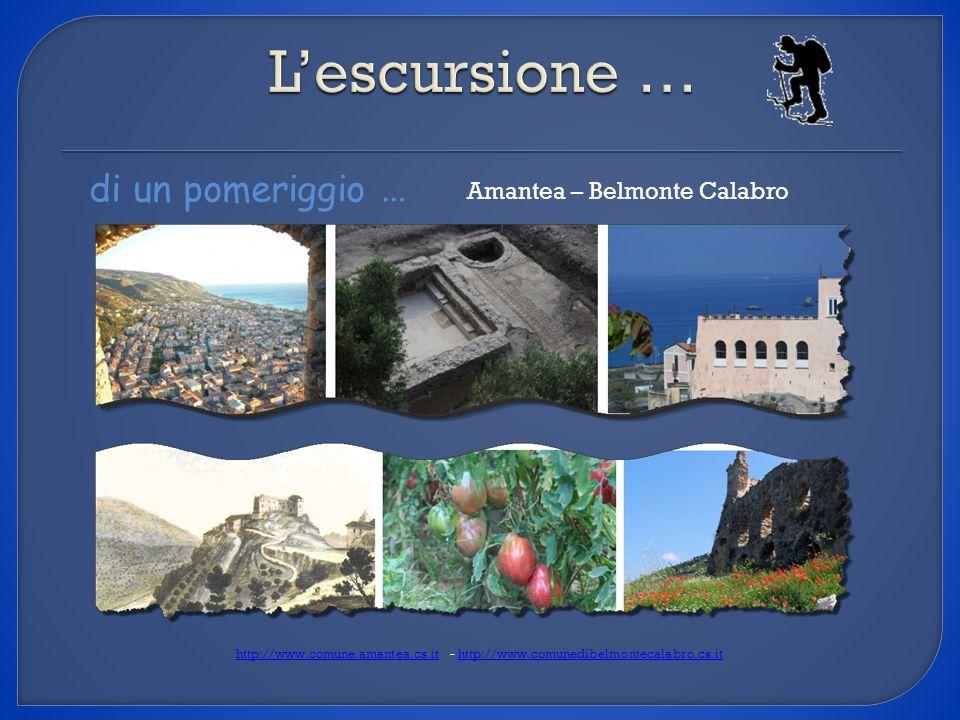 di un pomeriggio … Amantea – Belmonte Calabro http://www.comune.amantea.cs.ithttp://www.comune.amantea.cs.it - http://www.comunedibelmontecalabro.cs.i
