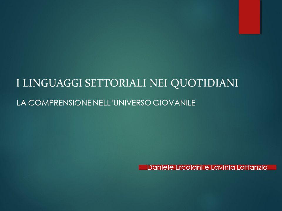 I LINGUAGGI SETTORIALI NEI QUOTIDIANI LA COMPRENSIONE NELL'UNIVERSO GIOVANILE Daniele Ercolani e Lavinia Lattanzio