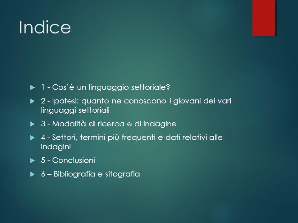 Indice  1 - Cos'è un linguaggio settoriale?  2 - Ipotesi: quanto ne conoscono i giovani dei vari linguaggi settoriali  3 - Modalità di ricerca e di