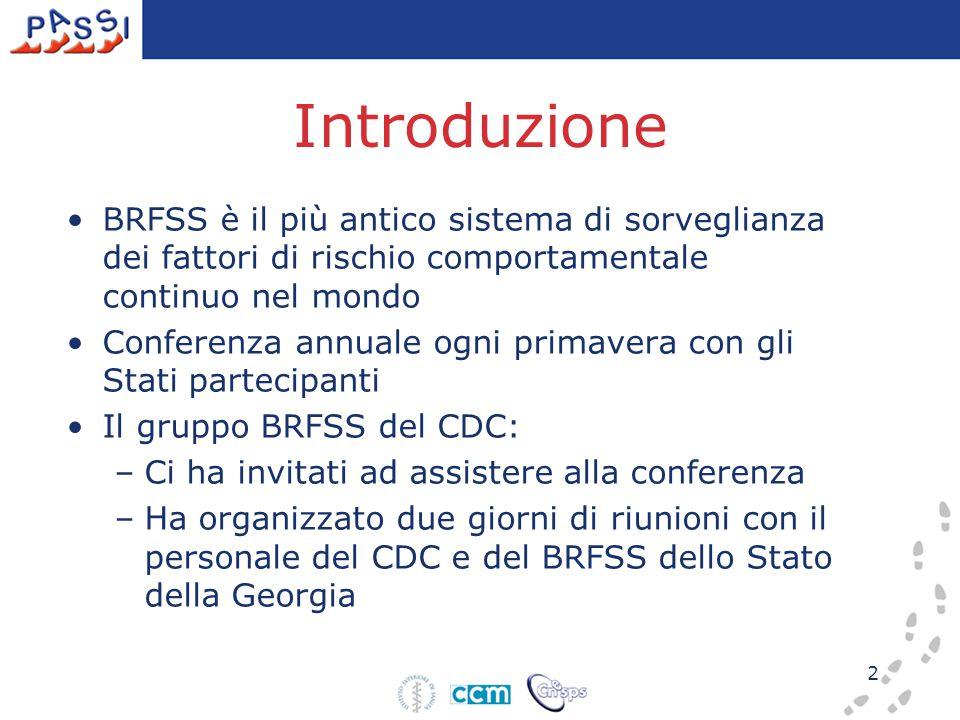 2 Introduzione BRFSS è il più antico sistema di sorveglianza dei fattori di rischio comportamentale continuo nel mondo Conferenza annuale ogni primave
