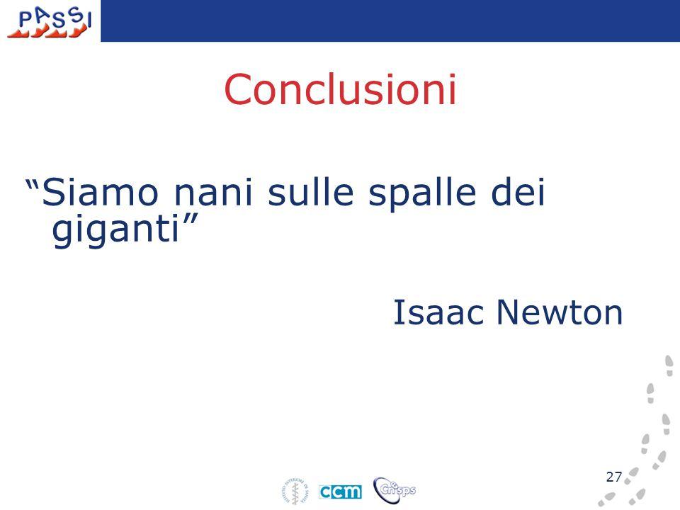 27 Conclusioni Siamo nani sulle spalle dei giganti Isaac Newton