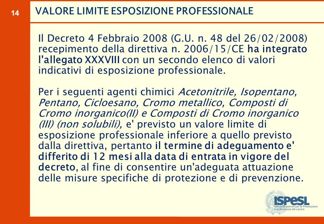 14 Il Decreto 4 Febbraio 2008 (G.U. n. 48 del 26/02/2008) recepimento della direttiva n. 2006/15/CE ha integrato l'allegato XXXVIII con un secondo ele