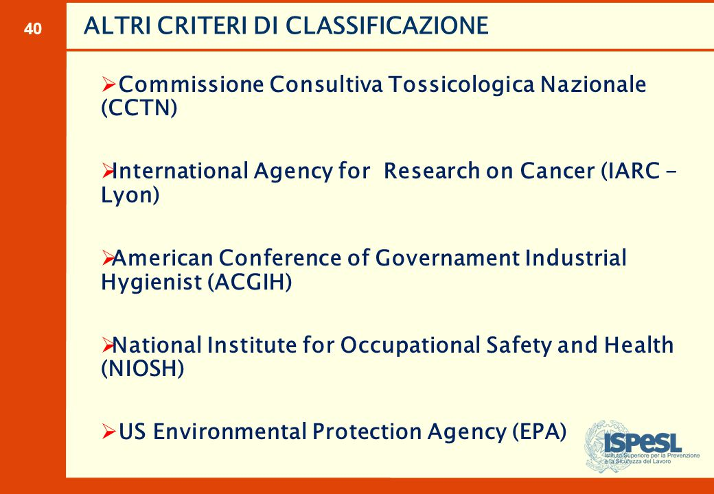 40 ALTRI CRITERI DI CLASSIFICAZIONE  Commissione Consultiva Tossicologica Nazionale (CCTN)  International Agency for Research on Cancer (IARC - Lyon