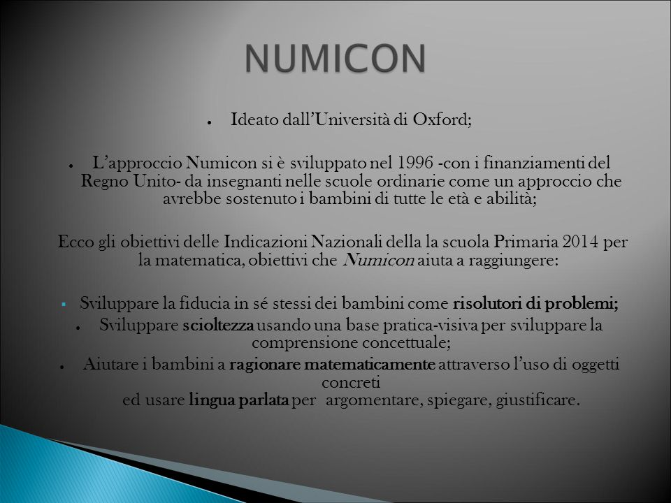 ● Ideato dall'Università di Oxford; ● L'approccio Numicon si è sviluppato nel 1996 -con i finanziamenti del Regno Unito- da insegnanti nelle scuole or