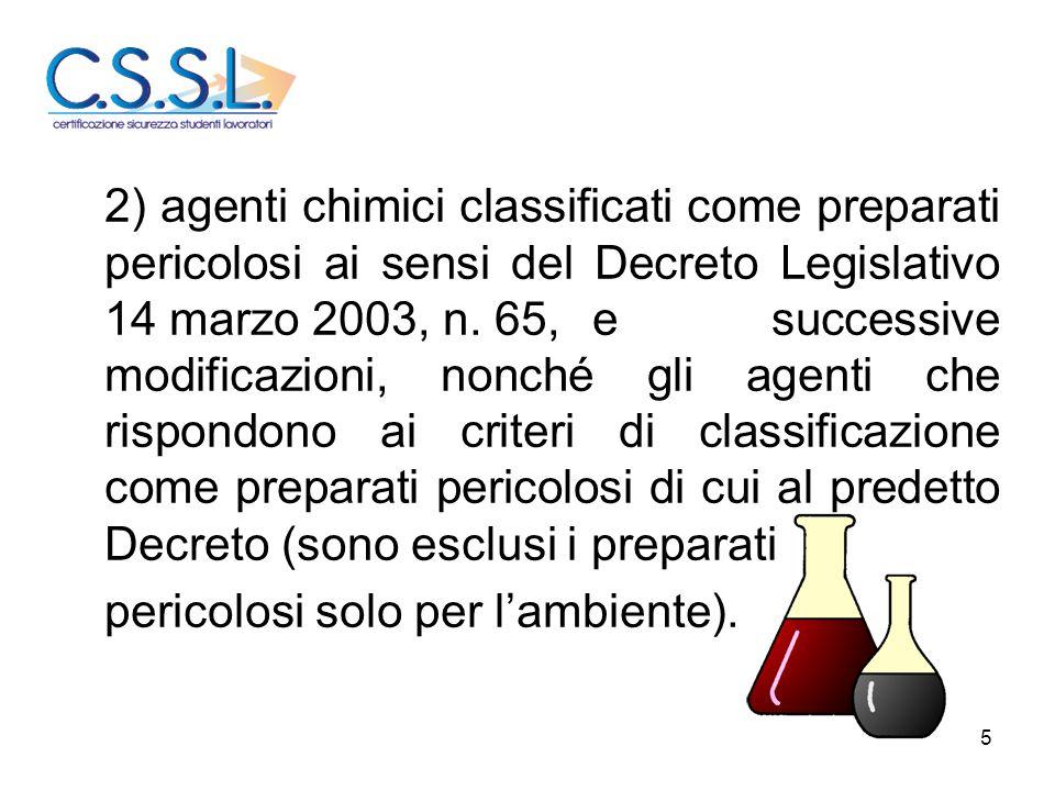 5 2) agenti chimici classificati come preparati pericolosi ai sensi del Decreto Legislativo 14 marzo 2003, n. 65,e successive modificazioni, nonché gl