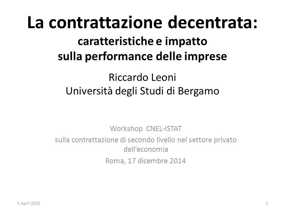 La contrattazione decentrata: caratteristiche e impatto sulla performance delle imprese Riccardo Leoni Università degli Studi di Bergamo Workshop CNEL