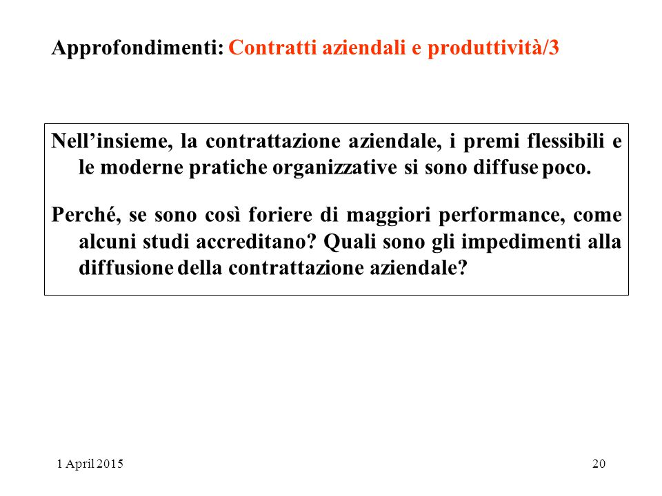 Approfondimenti: Contratti aziendali e produttività/3 Nell'insieme, la contrattazione aziendale, i premi flessibili e le moderne pratiche organizzative si sono diffuse poco.
