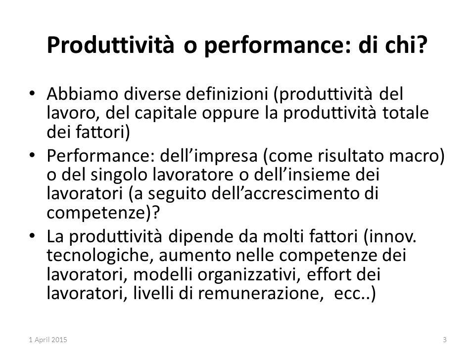 Produttività o performance: di chi? Abbiamo diverse definizioni (produttività del lavoro, del capitale oppure la produttività totale dei fattori) Perf