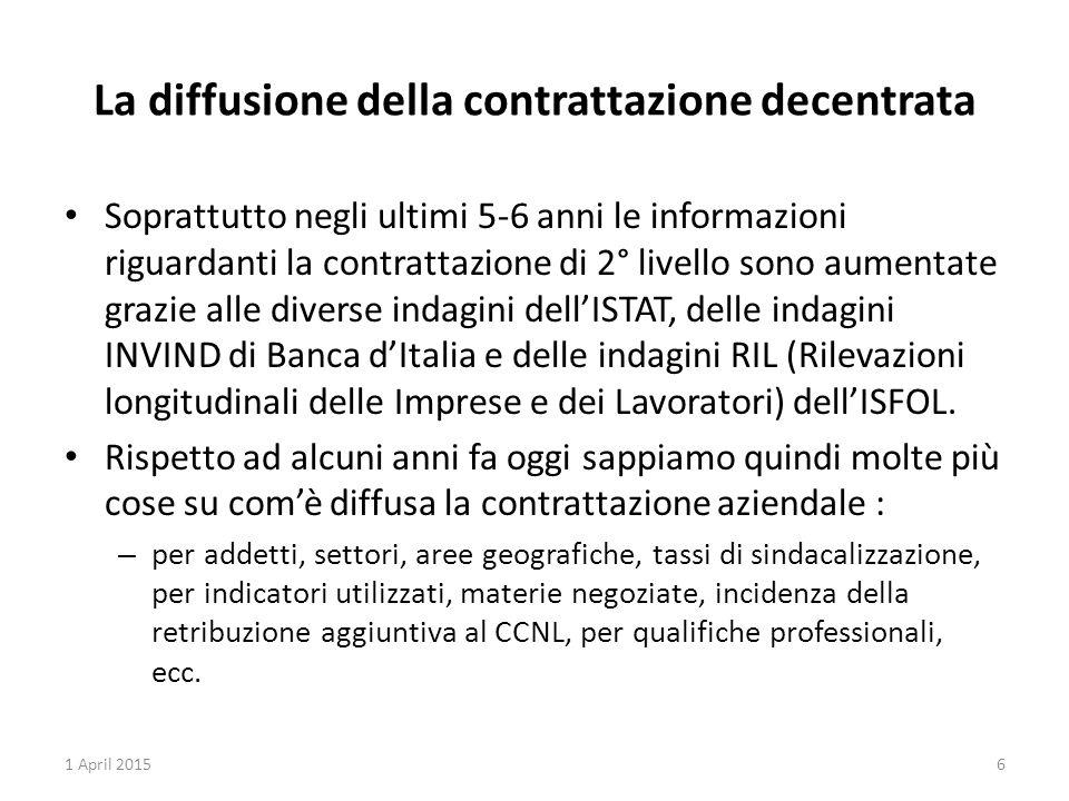 La diffusione della contrattazione decentrata Soprattutto negli ultimi 5-6 anni le informazioni riguardanti la contrattazione di 2° livello sono aumen
