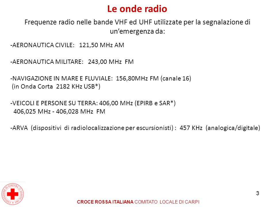 3 Le onde radio CROCE ROSSA ITALIANA COMITATO LOCALE DI CARPI Frequenze radio nelle bande VHF ed UHF utilizzate per la segnalazione di un'emergenza da