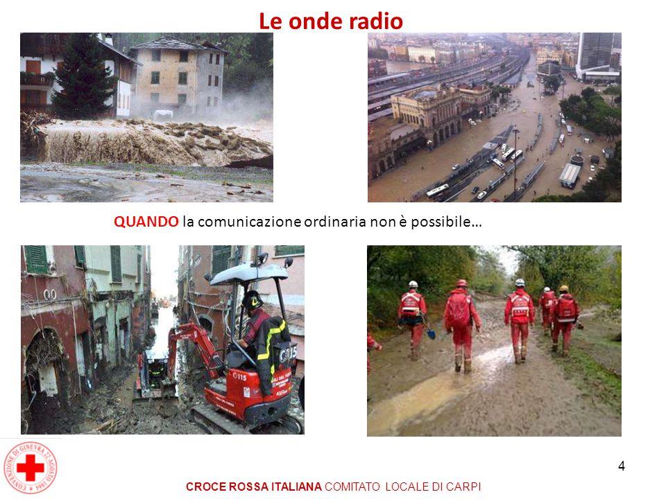 4 Le onde radio CROCE ROSSA ITALIANA COMITATO LOCALE DI CARPI QUANDO la comunicazione ordinaria non è possibile…
